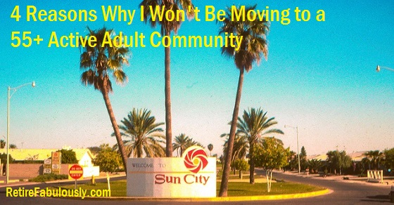 4 Reasons Why I Won't Be Moving to a 55+ Active Adult Community