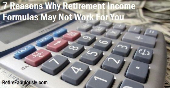 7 Reasons Why Retirement Income Formulas May Not Work For You